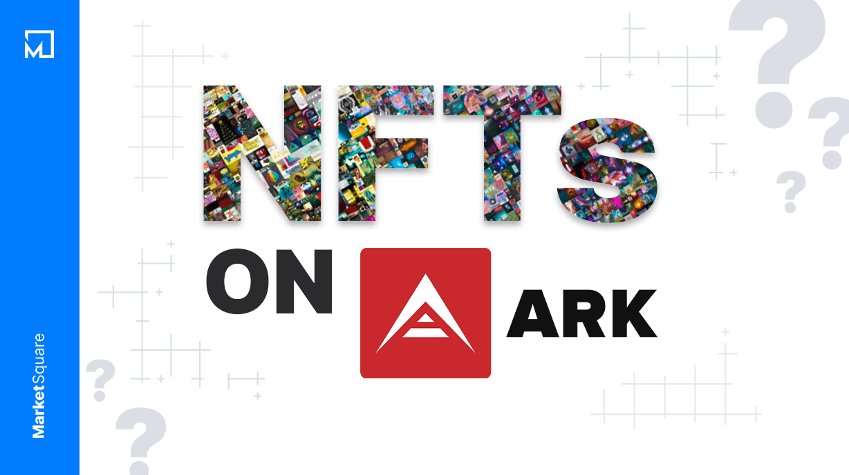 NFTs on ARK: What's Up With That, When, and How? Banner
